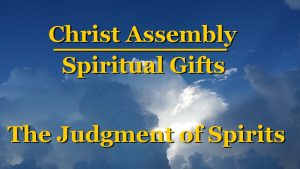 Christ Assembly │ The Spiritual Gift of Judgment of Spirits