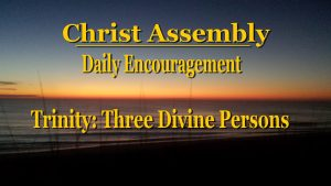 Christ Assembly │ Daily Encouragement │ Trinity: Three Divine Persons